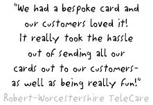 We had a bespoke card and our customers loved it! It really took the hassle out of sending all our cards out to our customers - as well as being really fun!